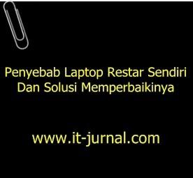 Penyebab Laptop Restart Sendiri dan Solusi Memperbaikinya
